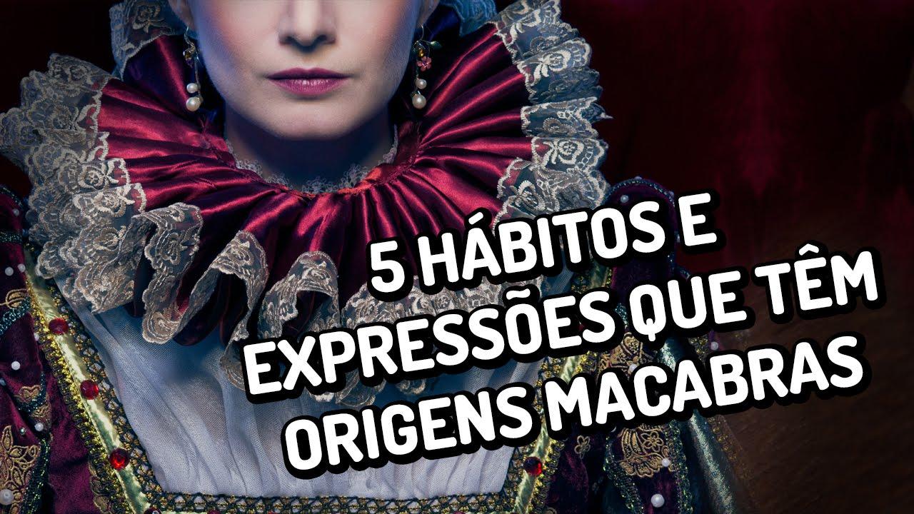 5 hábitos e expressões que têm origens macabras