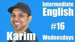 Intermediate English with Karim #16