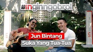 #INGINNGOBROL BARENG JUN BINTANG : JUN BINTANG SUKA YANG TUA TUA?
