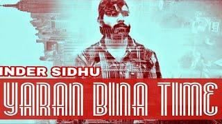 Yaraan Bina Time  |  (Full HD) | Inder Sidhu  | New Punjabi Songs 2018 | Latest Punjabi Songs 2018