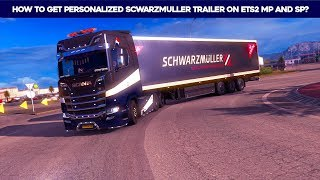 How To Get Personalized Schwarzmuller Trailer on ETS2 (Working SP & MP)