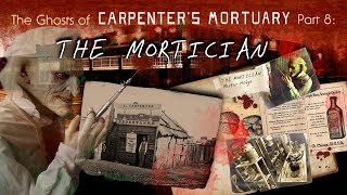 """The Ghosts of Carpenter's Mortuary part 8:  """"The Mortician"""""""