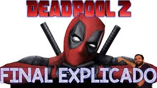 Deadpool 2 FINAL EXPLICADO e Cenas Pós Créditos