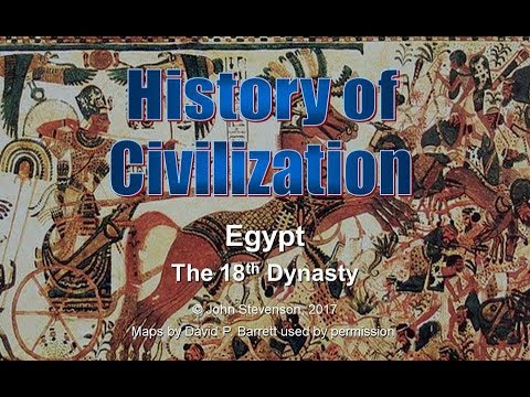 History of Civilization 14:  Egypt – The 18th Dynasty