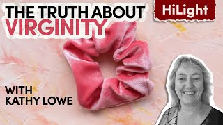 Kathy Lowe // The truth about virginity //Inspiring Guest HiLight