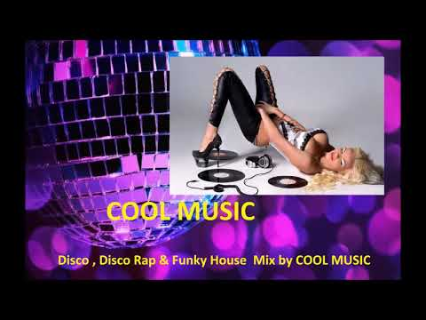 Disco , Disco Rap & Funky House  Mix By COOL MUSIC