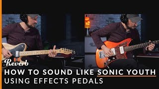 How To Sound Like Sonic Youth Using Effects and Tunings | Reverb Potent Pairings