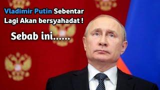 Semoga sebentar lagi Vladimir Putin mengucapkan syahadat|| ini sebab nya....