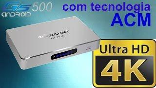 globalsat gs500 4k e tcnologia acm