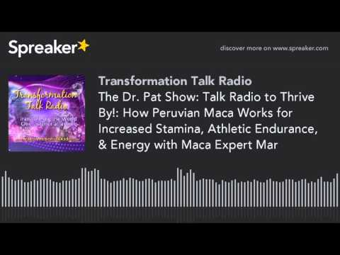 The Dr. Pat Show: Talk Radio to Thrive By!: How Peruvian Maca Works for Increased Stamina, Athletic