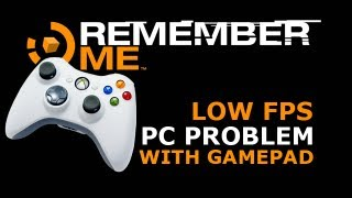 Remember Me PC Problem: Low FPS with Gamepad/Controller