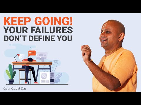 Keep going! Your failures don't define you! by Gaur Gopal Das