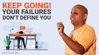 Keep going! Your failures don't define you!