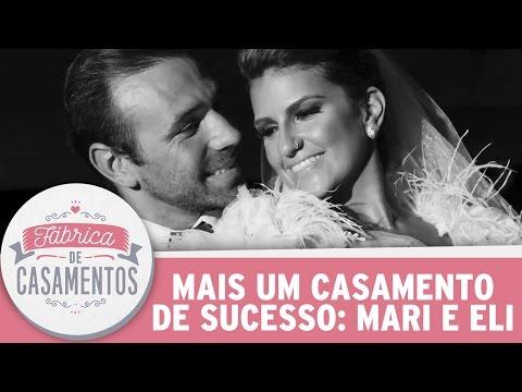 Mari E Eli: Mais Um Casamento De Sucesso   Fábrica De Casamentos (18/03/17)