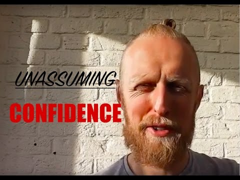 Unassuming confidence & presence