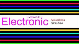 ♫ Elektronik, Club Müzik, Atmospheria, Francis Preve, Electronic Music, Club Music, Dance Music