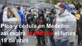 Pico y cédula en Medellín: así regirá la medida el lunes 19 de abril