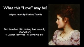 What this Love may be? Music by Marlane Tubridy