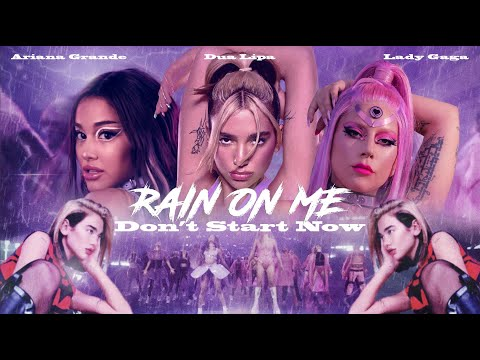 LADY GAGA, ARIANA GRANDE, & DUA LIPA – Rain On Me / Don't Start Now (Mashup)