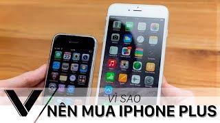 Vì sao nên chọn mua iPhone Plus thay vì iPhone 4.7 inch ?