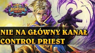 NIE NA GŁÓWNY KANAŁ - CONTROL PRIEST - Hearthstone Decks std (The Boomsday Project)