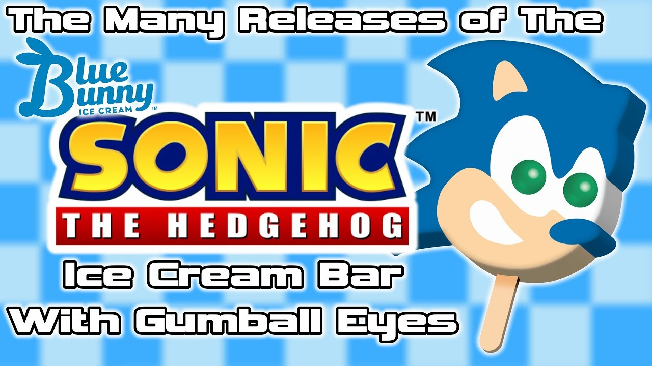 The Many Releases Of The Sonic The Hedgehog Ice Cream Bar W Gumball Eyes Youtube