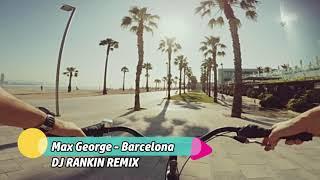 Max George - Barcelona (DJ Rankin Remix) FREE DOWNLOAD