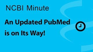 NCBI Minute: An Updated PubMed is on its Way!