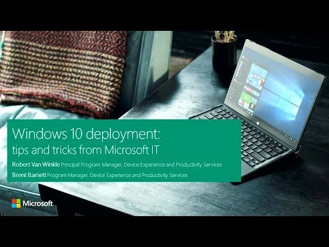 Windows 10 deployment: tips and tricks from Microsoft IT