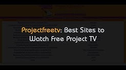 Projectfreetv : Best Sites like Project Free Tv to Watch Free Tv Shows in HD
