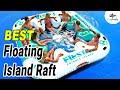 10 Best Floating Island Raft In 2019