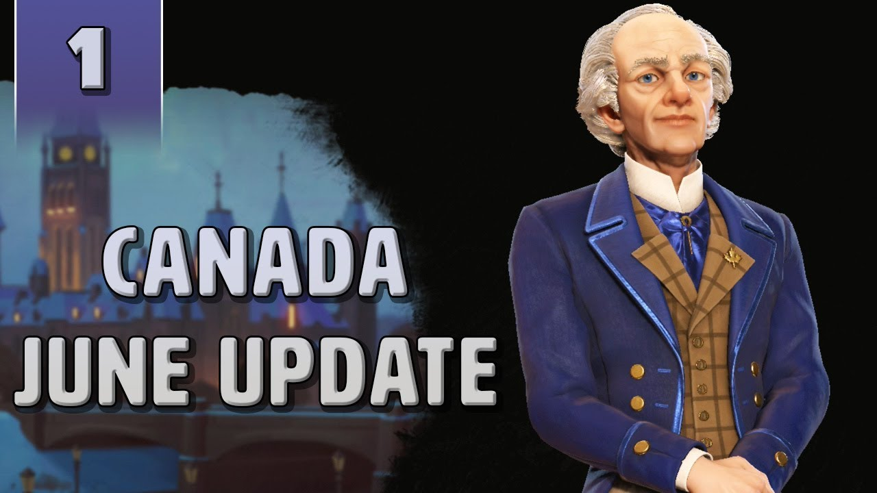 [1] Civ 6 June Update! - Civ 6 Gathering Storm as Canada