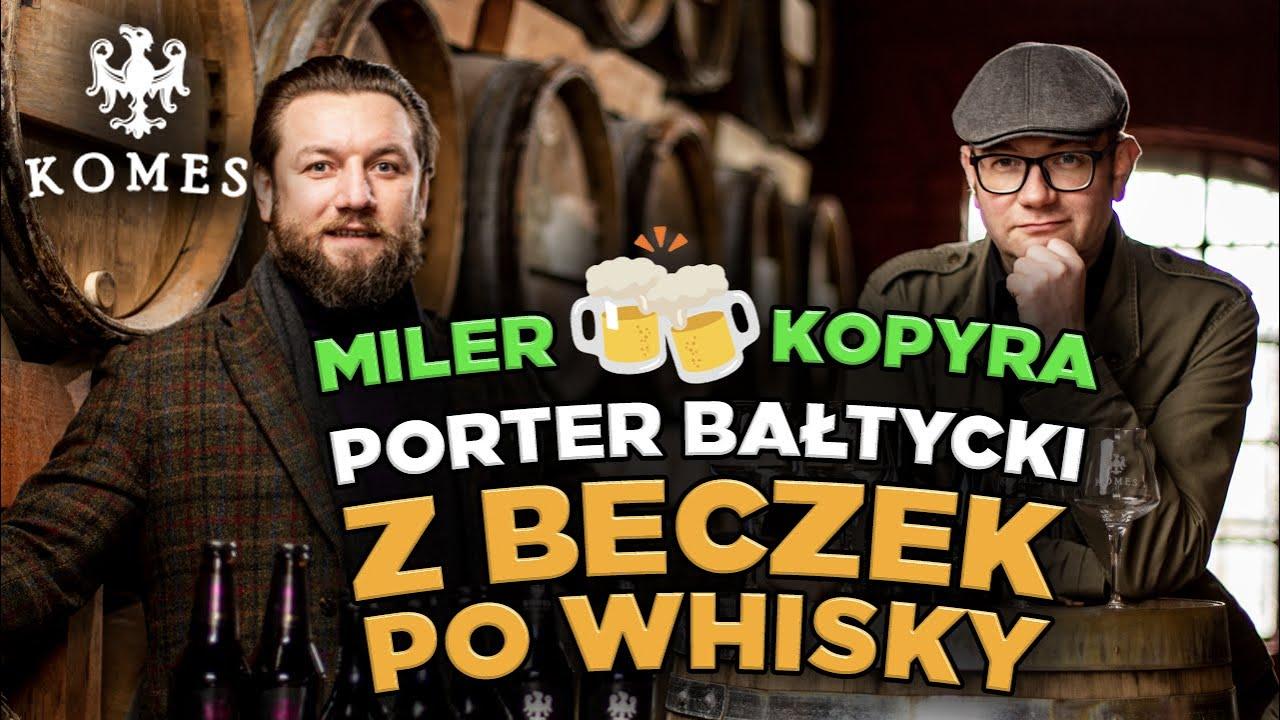 Kopyr i Miler piją piwo z beczek po whisky! Komes Porter Bałtycki wymrażany w -18C z Browaru Fortuna