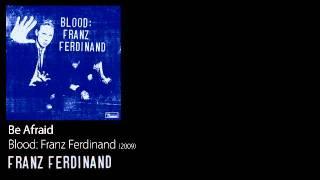 Be Afraid - Blood: Franz Ferdinand [2009] - Franz Ferdinand