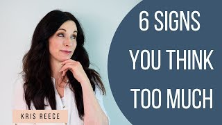 6 Signs You Thİnk Too Much - Kris Reece - Christian Counseling