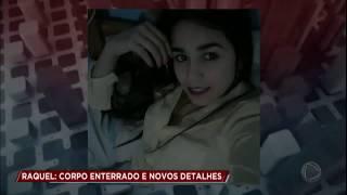 Polícia encontra corpo de Raquel e informa detalhes sobre o caso