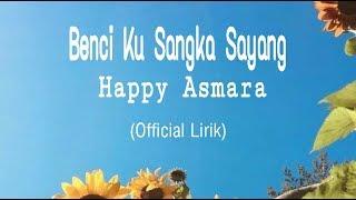 Gambar cover Happy Asmara - Benci Kusangka Sayang (Official Lirik)