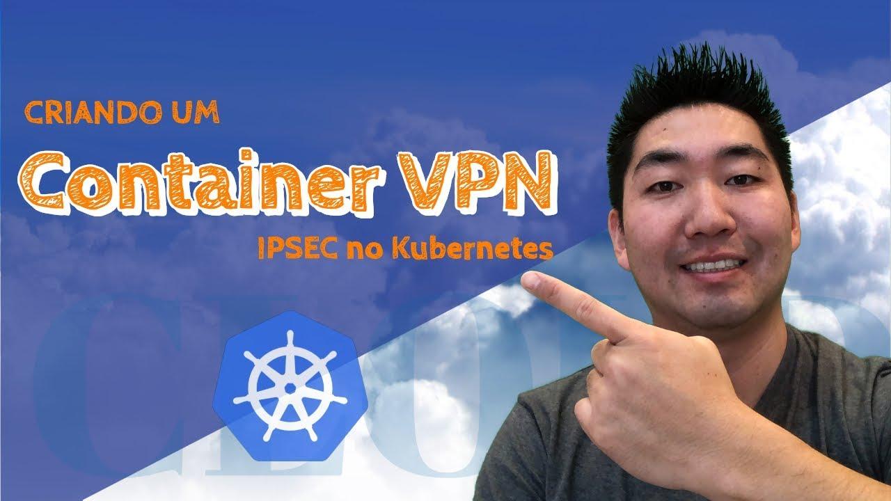 Kubernetes (K8s - Parte 13) - VPN no Container