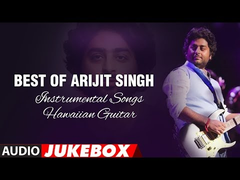 Best Of Arijit Singh  Instrumental Songs Hawaiian Guitar  Audio Jukebox  T-series