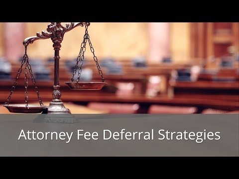 Attorney Fee Deferrals - Applications and Strategies You Need to Know