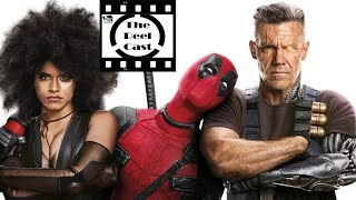 Deadpool 2   As Good As The First? - The Reel Cast Podcast Highlights