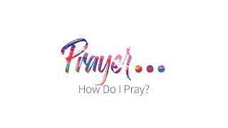 How Do I Pray? - Bob Clifford, August 2, 2020