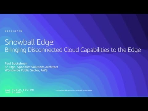 Snowball Edge Bringing Disconnected Cloud Capabilities to the Edge