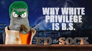 Why White Privilege is B.S. (The Ed The Sock Show)