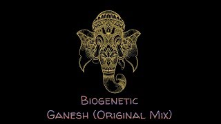 Biogenetic – Ganesh (Original Mix)