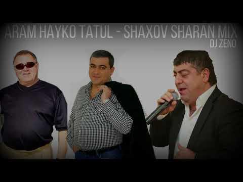 Aram Hayko Tatul - Shaxov Sharan 2017 DJ ZENO Mix