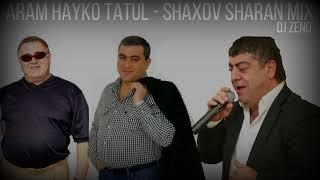 Aram Hayko Tatul Shaxov Sharan 2017 DJ ZENO Mix