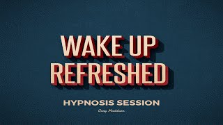 Wake Up Feeling Refreshed Hypnosis Session