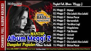 MEGGI Z Full Album Collection House Remix BASSnya Enak Banget Di Dengar