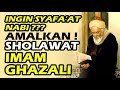 sholawat imam ghozali - untuk dapatkan syafa'at nabi